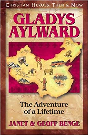 Gladys Aylward: The Adventure of a Lifetime (Christian Heroes: Then & Now) Cover