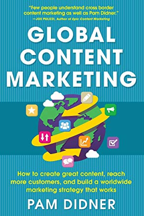 Global Content Marketing: How to Create Great Content, Reach More Customers, and Build a Worldwide Marketing Strategy that Works Cover