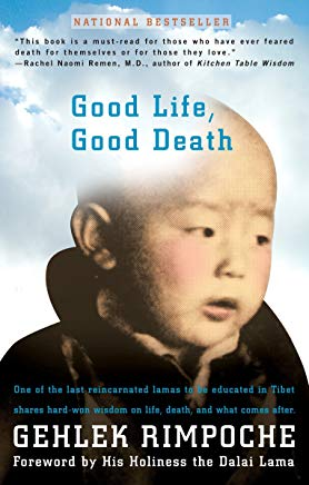 Good Life, Good Death: One of the Last Reincarnated Lamas to Be Educated in Tibet Shares Hard-Won Wisdom on Life, Death, and What Comes After Cover
