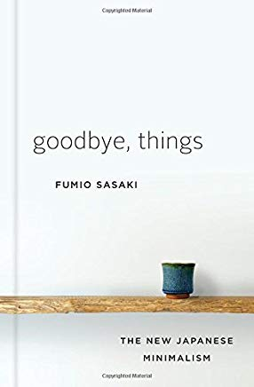 Goodbye, Things: The New Japanese Minimalism Cover