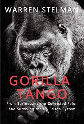 Gorilla Tango: From Businessman to Convicted Felon and Surviving the US Prison System Cover