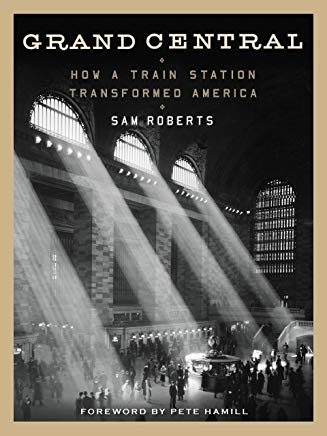 Grand Central: How a Train Station Transformed America Cover
