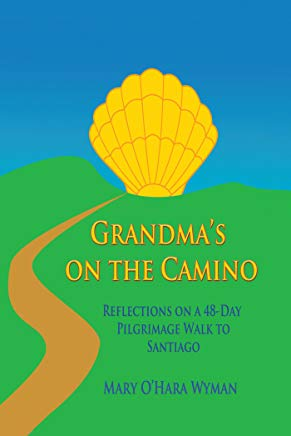 Grandma's on the Camino: Reflections on a 48-Day Walking Pilgrimage to Santiago Cover