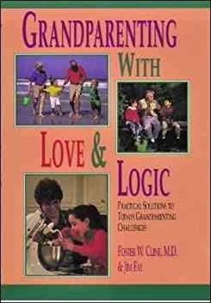 Grandparenting With Love and Logic: Practical Solutions to Today's Grandparenting Challenges Cover