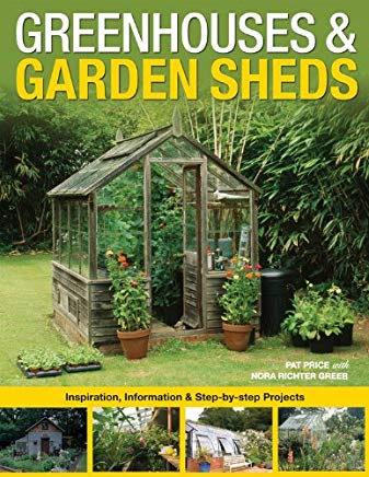 Greenhouses & Garden Sheds: Inspiration, Information & Step-by-Step Projects Cover