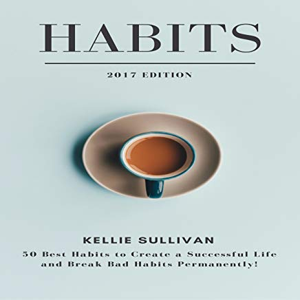 Habits: 50 Best Habits to Create a Successful Life and Break Bad Habits Permanently! Cover
