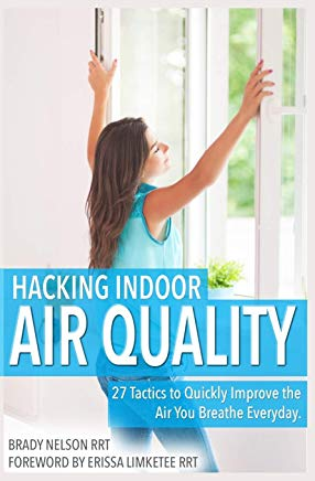 Hacking Indoor Air Quality, 27 Tactics to Quickly Improve the Air You Breathe Everyday Cover
