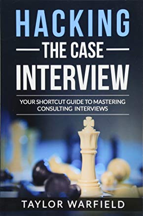 Hacking the Case Interview: Your Shortcut Guide to Mastering Consulting Interviews Cover