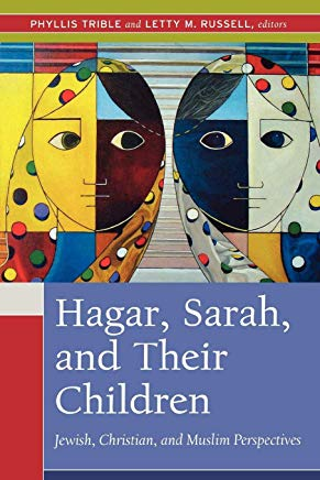 Hagar, Sarah, and Their Children: Jewish, Christian, and Muslim Perspectives Cover