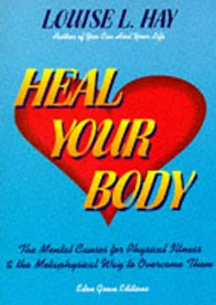 Heal Your Body: The Mental Causes for Physical Illness and the Metaphysical Way to Overcome Them Cover