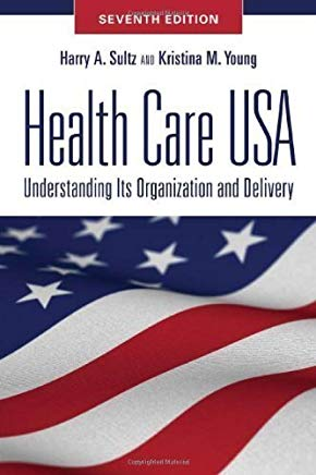 Health Care USA: Understanding Its Organization and Delivery, Seventh Edition 7th (seventh) Edition by Sultz, Harry A., Young, Kristina M. published by Jones & Bartlett Publishers (2010) Cover