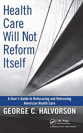 Health Care Will Not Reform Itself: A User's Guide to Refocusing and Reforming American Health Care Cover