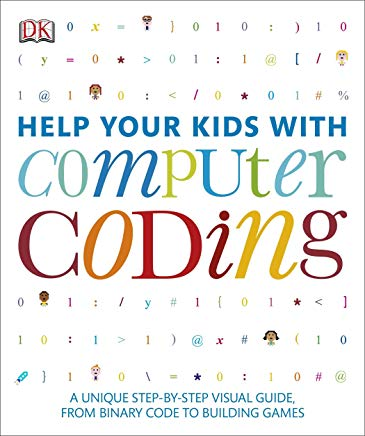 Help Your Kids with Computer Coding: A Unique Step-by-Step Visual Guide, from Binary Code to Building Games Cover
