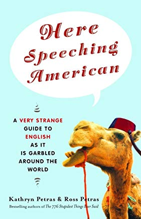 Here Speeching American: A Very Strange Guide to English as It Is Garbled Around the World Cover