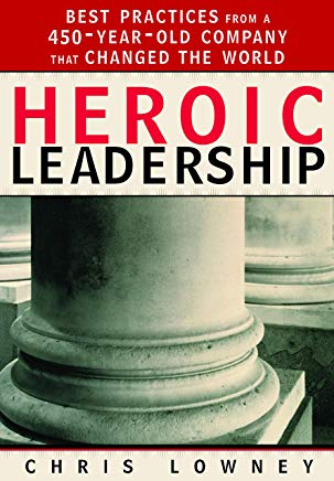 Heroic Leadership: Best Practices from a 450-Year-Old Company That Changed the World Cover