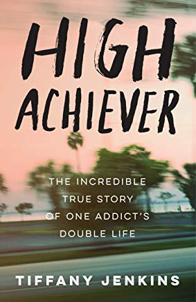 High Achiever: The Incredible True Story of One Addict's Double Life Cover