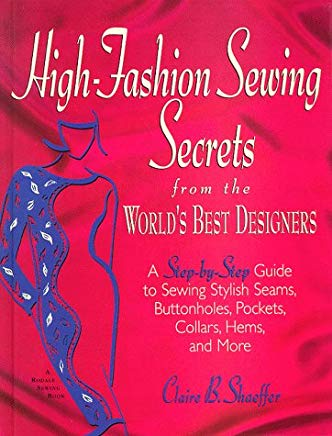 High-Fashion Sewing Secrets from the World's Best Designers: A Step-By-Step Guide to Sewing Stylish Seams, Buttonholes, Pockets, Collars, Hems, and More (Rodale Sewing Book) Cover