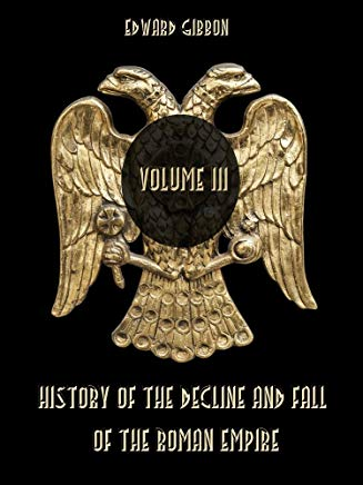History of the Decline and Fall of the Roman Empire : Volume III (Illustrated) Cover