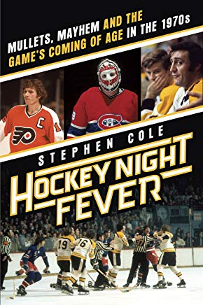 Hockey Night Fever: Mullets, Mayhem and the Game's Coming of Age in the 1970s Cover