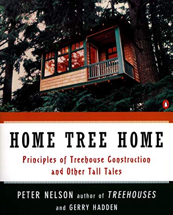 Home Tree Home: Principles of Treehouse Construction and Other Tall Tales Cover