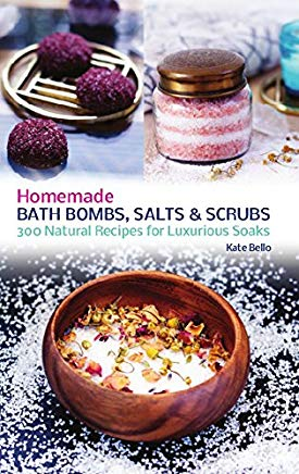 Homemade Bath Bombs, Salts and Scrubs: 300 Natural Recipes for Luxurious Soaks Cover