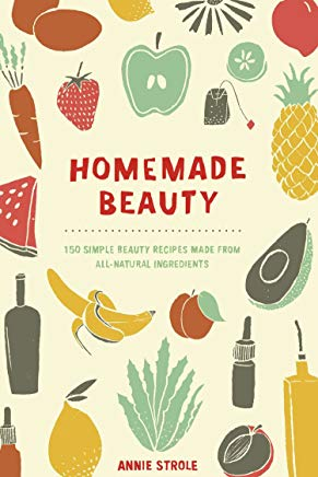 Homemade Beauty: 150 Simple Beauty Recipes Made from All-Natural Ingredients Cover