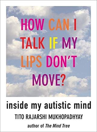 How Can I Talk If My Lips Don't Move: Inside My Autistic Mind Cover