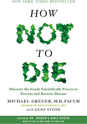 How Not to Die: Discover the Foods Scientifically Proven to Prevent and Reverse Disease Cover