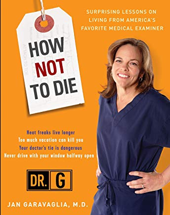 How Not to Die: Surprising Lessons from America's Favorite Medical Examiner Cover