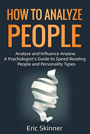 How to Analyze People: Analyze and Influence Anyone – A Psychologist's Guide to Speed Reading People and Personality Types (Emotional Intelligence 2.0) Cover