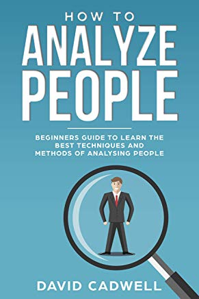 How to Analyze People: Beginner's Guide to learn the best techniques and methods of Analyzing People (How to Analyse People Book 1) Cover
