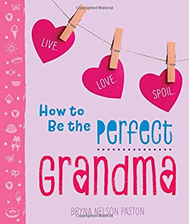 How to Be the Perfect Grandma: Live. Love. Spoil. Cover