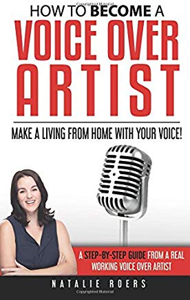 How to Become a Voice Over Artist: Make a Living from Home with Your Voice! Cover