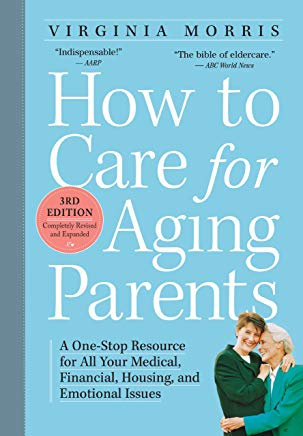How to Care for Aging Parents, 3rd Edition: A One-Stop Resource for All Your Medical, Financial, Housing, and Emotional Issues Cover