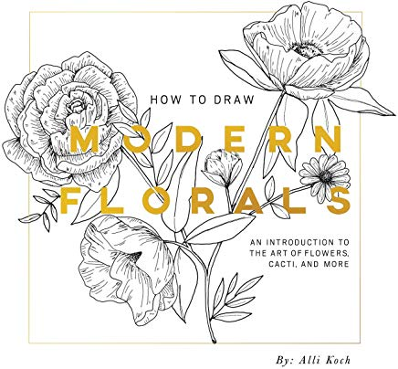 How To Draw Modern Florals: An Introduction To The Art of Flowers, Cacti, and More Cover