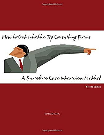 How to Get Into the Top Consulting Firms: A Surefire Case Interview Method - 2nd Edition Cover