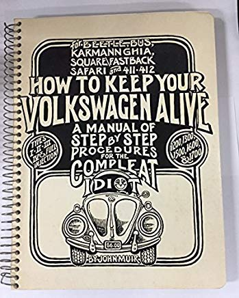 How to Keep Your Volkswagen Alive: A Manual of Step by Step Procedures for the Compleat Idiot by John Muir, Tosh Gregg(December 1, 1977) Spiral-bound Cover