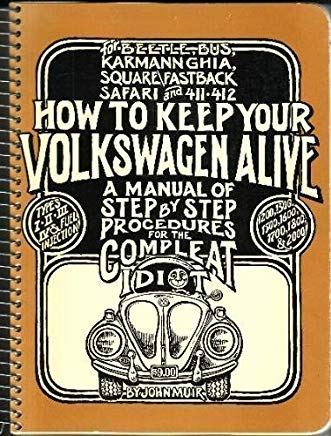 How to Keep Your Volkswagen Alive: A Manual of Step-by-Step Procedures for the Compleat Idiot [For the Beetle, Bus, Karmann Ghia, Square\Fastback Safari and 411 - 412] Cover