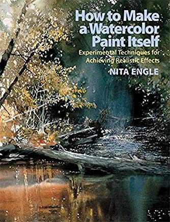 How to Make a Watercolor Paint Itself: Experimental Techniques for Achieving Realistic Effects Cover