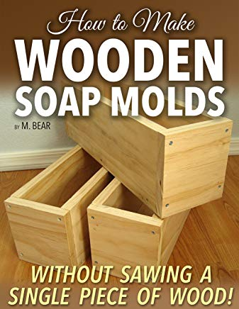 How to Make Wooden Soap Molds: Without Sawing a Single Piece of Wood! Cover