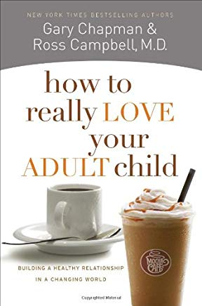 How to Really Love Your Adult Child: Building a Healthy Relationship in a Changing World Cover