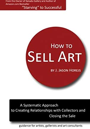 How to Sell Art: A Systematic Approach to Creating Relationships with Collectors and Closing the Sale Cover