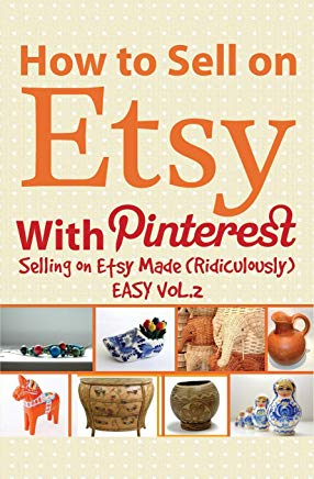 How to Sell on Etsy With Pinterest: Selling on Etsy Made Ridiculously Easy Vol.2 Cover