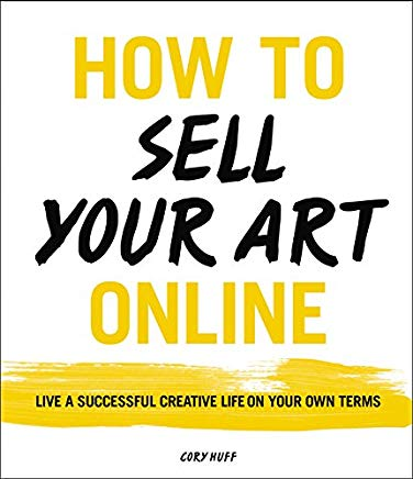 How to Sell Your Art Online: Live a Successful Creative Life on Your Own Terms Cover