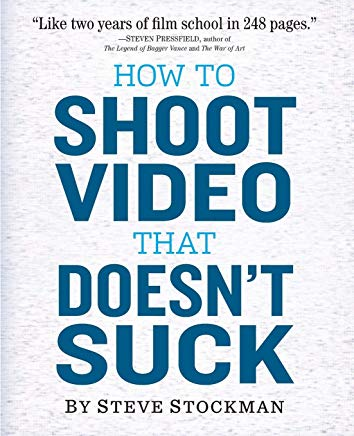 How to Shoot Video That Doesn't Suck: Advice to Make Any Amateur Look Like a Pro Cover