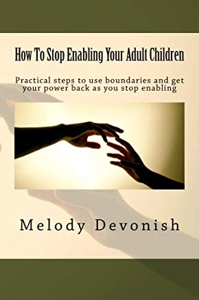 How To Stop Enabling Your Adult Children: Practical steps to use boundaries and get your power back as you stop enabling (Empowering Change) (Volume 1) Cover