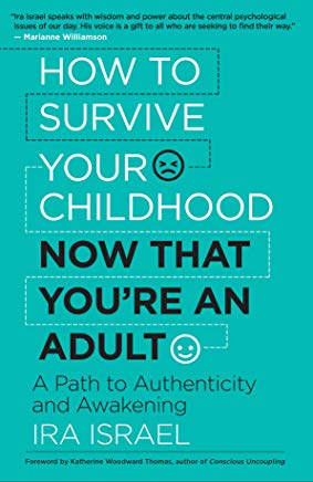 How to Survive Your Childhood Now That You're an Adult: A Path to Authenticity and Awakening Cover