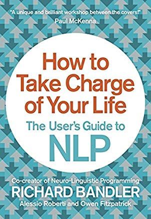 How to Take Charge of Your Life: The User's Guide to NLP Cover