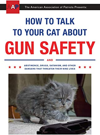 How to Talk to Your Cat About Gun Safety: And Abstinence, Drugs, Satanism, and Other Dangers That Threaten Their Nine Lives Cover