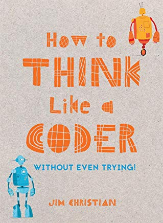 How to Think Like a Coder (Without Even Trying!) Cover